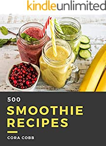 500 Smoothie Recipes: A Must-have Smoothie Cookbook for Everyone (English Edition)