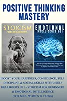 Positive Thinking Mastery: Boost Your Happiness, Confidence, Self Discipline & Social Skills With 2 Self Help Books In 1 - Stoicism For Beginners & Emotional Intelligence (For Men, Women & Teens)
