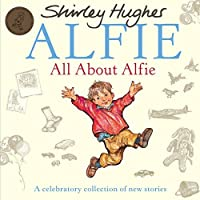 All About Alfie: A Celebratory Collection of New Stories by Shirley Hughes(2012-08-06)