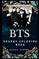 BTS Snarky Coloring Book: A Seven-member South Korean Boy Band. (BTS Books)