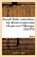 Recueil. Traités, Conventions, Lois, Décrets Et Autres Actes À La Paix Avec l'Allemagne. T4 (Sciences Sociales)