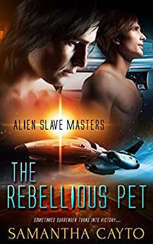The Rebellious Pet (Alien Slave Masters Book 2) by [Cayto, Samantha]