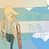 "SHE SAID ""IT'S MY 'BUCKET LIST'"""