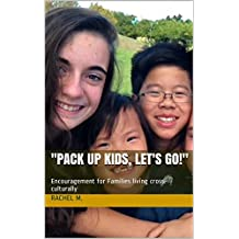 """""""Pack Up Kids, let's go!"""": Encouragement for Families living cross-culturally"""