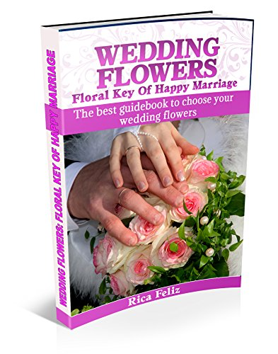 WEDDING FLOWERS: FLORAL KEY OF HAPPY MARRIAGE: The best guidebook to choose your wedding flowers (English Edition)