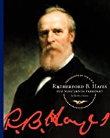 Rutherford B. Hayes: Our Nineteenth President (Presidents of the U.S.A.)