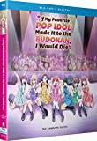 If My Favorite Pop Idol Made It To The Budokan, I Would Die: TheComplete Series [Blu-ray]
