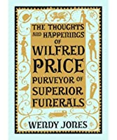 Thoughts & Happenings of Wilfred Price, Purveyor of Superior Funerals