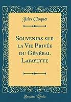 Souvenirs Sur La Vie Privée Du Général Lafayette (Classic Reprint)