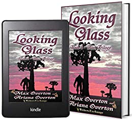 Glass Trilogy Book 3: Looking Glass by [Overton, Max, Overton, Ariana]