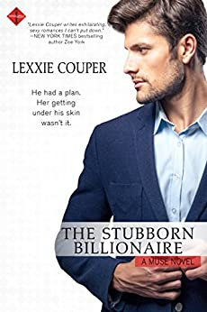 The Stubborn Billionaire (The Muse Series Book 1) by [Couper, Lexxie]