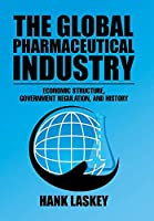 The Global Pharmaceutical Industry: Economic Structure, Government Regulation, and History
