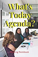 """What's Today Agenda?: Meeting Notebook For Meeting Minutes And Organize With Meeting Focus, Action Items, Follow Up Notes   160 Pages of Minutes Book    6"""" x 9"""" Pocket Size with Elegant Cover"""
