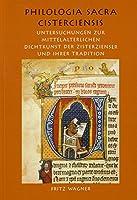 Philologia Sacra Cisterciensis: Untersuchungen zur mittelalterlichen Dichtkunst der Zisterzienser und ihrer Tradition