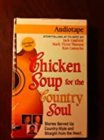 Chicken Soup for the Country Soul: Stories Served Up Country-style and Straight from the Heart (Chicken Soup for the Soul)
