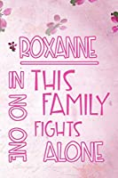 ROXANNE In This Family No One Fights Alone: Personalized Name Notebook/Journal Gift For Women Fighting Health Issues. Illness Survivor / Fighter Gift for the Warrior in your life | Writing Poetry, Diary, Gratitude, Daily or Dream Journal.