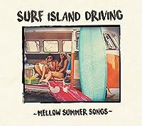 SURF ISLAND DRIVING ~MELLOW SUMMER SONGS~