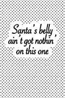 Santa's Belly Ain't Got Nothing On This One: A 6x9 Inch Matte Softcover Journal Notebook With 120 Blank Lined Pages And A Funny Christmas Time Festive Cover Slogan