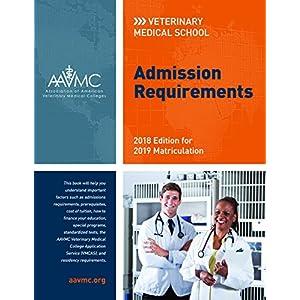 Veterinary Medical School Admission Requirements 2018: For 2019 Matriculation (Veterinary Medical School Admission Requirements in the United States and Canada)