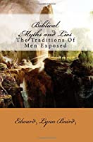 Biblical Myths and Lies: The Traditions of Men Exposed