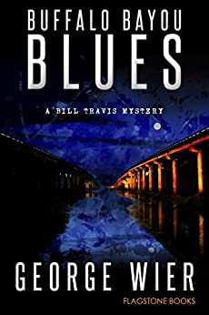 Buffalo Bayou Blues (The Bill Travis Mysteries Book 15) by [Wier, George]
