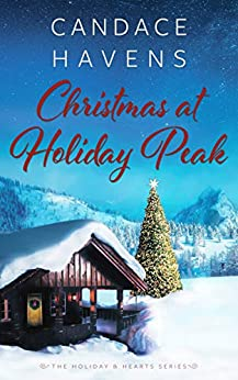 Christmas at Holiday Peak (Holiday & Hearts Book 1) by [Havens, Candace]