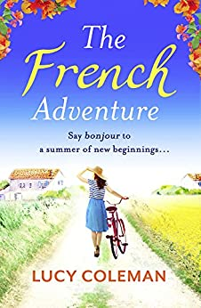 The French Adventure: A heartwarming feel-good romance, full of sunshine and new beginnings by [Coleman, Lucy]