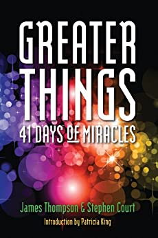Greater Things: 41 Days of Miracles by [Court, Stephen, Thompson, James]