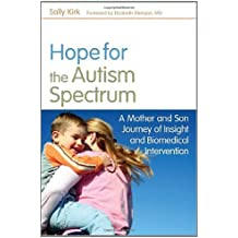 Hope for the Autism Spectrum: A Mother and Son Journey of Insight and Biomedical Intervention