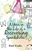 A Year in the Life of a Recovering Spendaholic