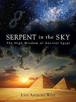 Serpent in the Sky: The High Wisdom of Ancient Egypt by [West, John Anthony]