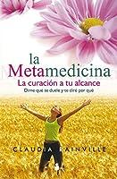 La metamedicina/ Metamedicine: La Curacion a Tu Alcance
