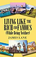 Living Like the Rich and Famous (While Being Neither)