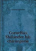 Cornelius Shilander His Chirurgerie