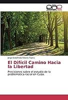 El Difícil Camino Hacia la Libertad: Precisiones sobre el estudio de la problemática racial en Cuba.