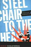 Steel Chair to the Head: The Pleasure and Pain of Professional Wrestling by Unknown(2005-01-13)