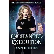 Enchanted Execution: An Urban Fantasy Mystery (The Lyon Fox Mysteries Book 2)