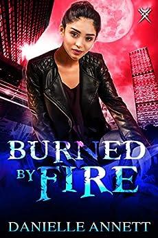 Burned by Fire: An Urban Fantasy novel (Blood and Magic Book 3) by [Annett, Danielle]