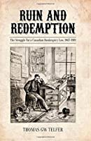 Ruin and Redemption: The Struggle for a Canadian Bankruptcy Law, 1867-1919 (Osgoode Society for Canadian Legal History (Hardcover))