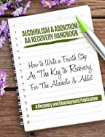 Alcoholism & Addiction AA Recovery Handbook: How To Write A Fourth Step As The Key To Recovery For The Alcoholic & Addict [並行輸入品]