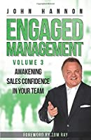 Engaged Management, Volume 3: Awakening Sales Confidence In Your Team