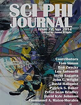 Sci Phi Journal: Issue #2, November 2014: The Journal of Science Fiction and Philosophy by [Wright, John C., Bradley, Peter Sean, Mateo-Morales, Emmanuel A., Hallquist, David, Antonelli, Lou, Sagarra, Steve, Johnson, David Kyle, Simon, Tom, Baker, Patrick S., Zwycky, Ben]