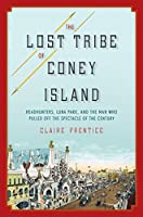 The Lost Tribe of Coney Island: Headhunters, Luna Park, and the Man Who Pulled Off the Spectacle of the Century