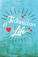 Technician Life: Best Gift Ideas Life Quotes Blank Line Notebook and Diary to Write. Best Gift for Everyone, Pages of Lined & Blank Paper