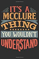 It's A Mcclure You Wouldn't Understand: Want To Create An Emotional Moment For A Mcclure Family Member ? Show The Mcclure's You Care With This Personal Custom Gift With Mcclure's Very Own Family Name Surname Planner Calendar Notebook Journal
