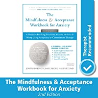 The Mindfulness & Acceptance Workbook for Anxiety: A Guide to Breaking Free from Anxiety, Phobias, & Worry Using Acceptance & Commitment Therapy