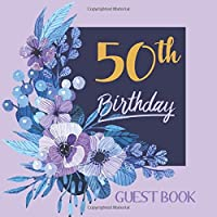 50th Birthday Guest Book: Happy Birthday Celebration Parties Party Purple Large Floral Guestbook for Friends and Family Write Messages Sign Keepsake Memory Book Record Memories Gift Log Event Reception Visitor Advice