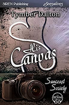 His Canvas [Suncoast Society] (Siren Publishing Sensations) by [Dalton, Tymber]