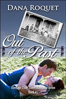 Out of the Past (Heritage Time Travel Romance Series Book 1) by [Roquet, Dana]