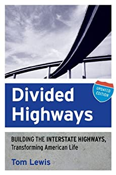 Divided Highways: Building the Interstate Highways, Transforming American Life by [Lewis, Tom]